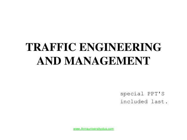 TRAFFIC ENGINEERING AND MANAGEMENT www.Annauniversityplus.com special PPT'S included last.