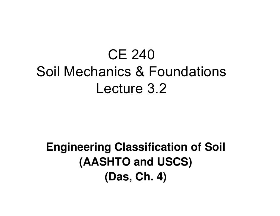 CE 240 Soil Mechanics & Foundations          Lecture 3.2     Engineering Classification of Soil       (AASHTO and USCS)   ...