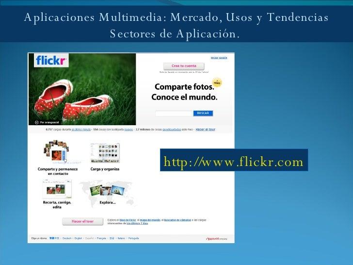 Aplicaciones Multimedia: Mercado, Usos y Tendencias Sectores de Aplicación.  http://www.flickr.com
