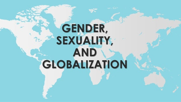 GENDER, SEXUALITY, AND GLOBALIZATION