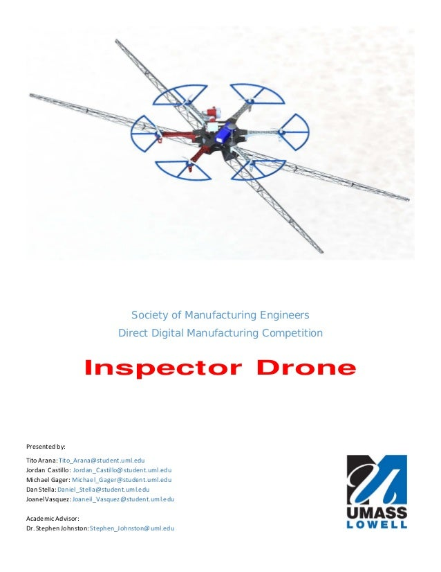Society of Manufacturing Engineers Direct Digital Manufacturing Competition Inspector Drone Presented by: TitoArana:Tito_A...