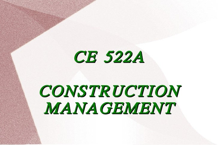 CE 522A CONSTRUCTION MANAGEMENT