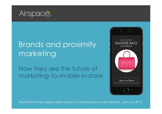 How they see the future of marketing-to-mobile in-store Brands and proximity marketing Results from the independent survey...