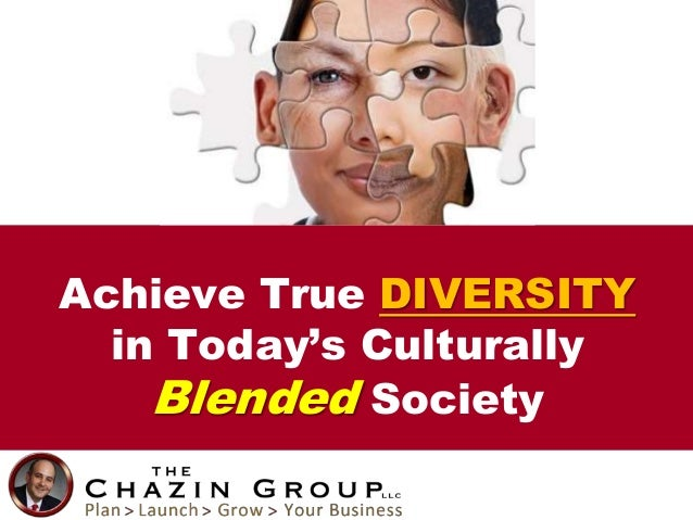 Achieve True DIVERSITY in Today's Culturally Blended Society