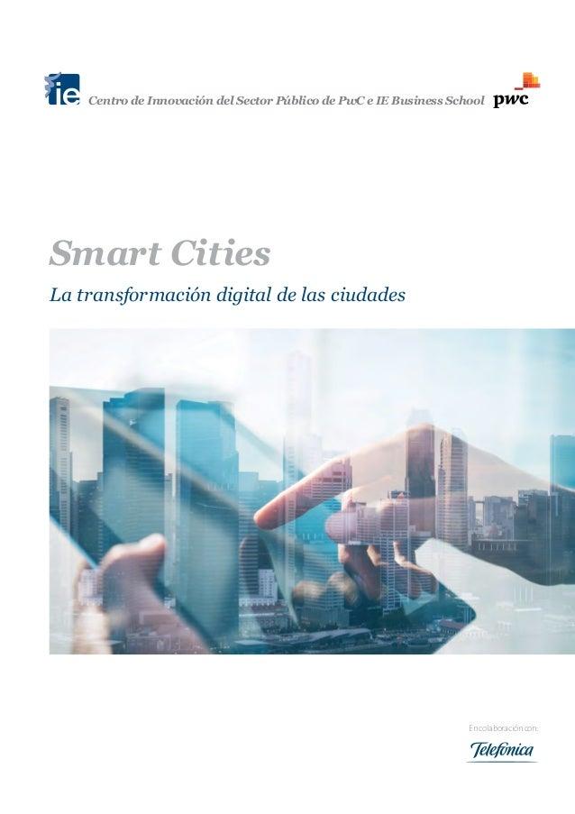 Smart Cities La transformación digital de las ciudades Encolaboracióncon: Centro de Innovación del Sector Público de PwC e...