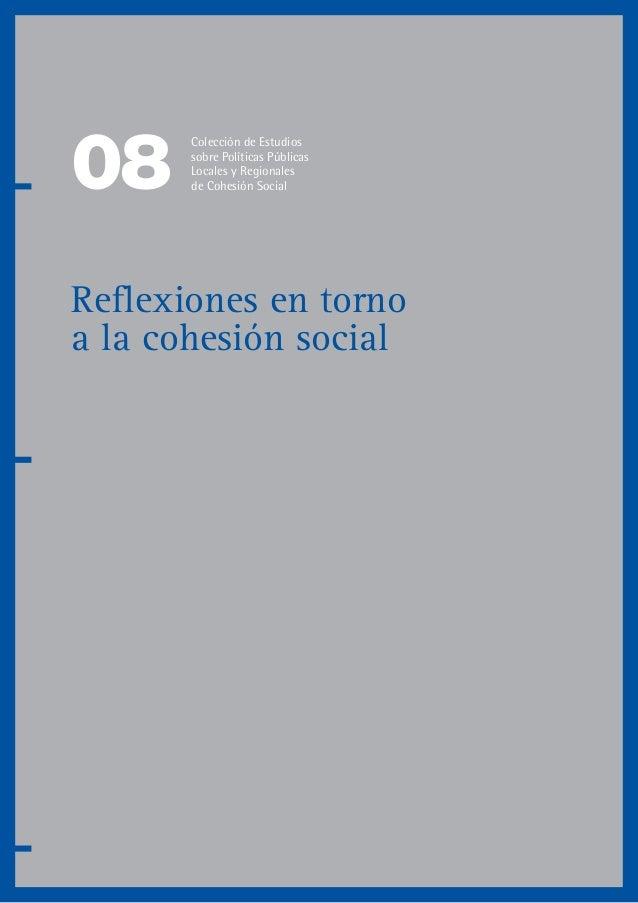 08 Reflexiones en torno a la cohesión social Colección de Estudios sobre Políticas Públicas Locales y Regionales de Cohesi...