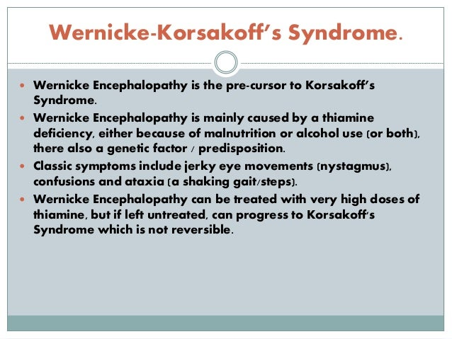 """wernicke encephalopathy and korsakoff syndrome Wet brain – wernicke korsakoff syndrome obviously """"wet brain"""" is not a very scientific term or phrasehowever, it is a very real condition that also goes by the more scientific names wernicke-korsakoff syndrome (wks), wernicke's encephalopathy (we), korsakoff's psychosis and beriberi."""