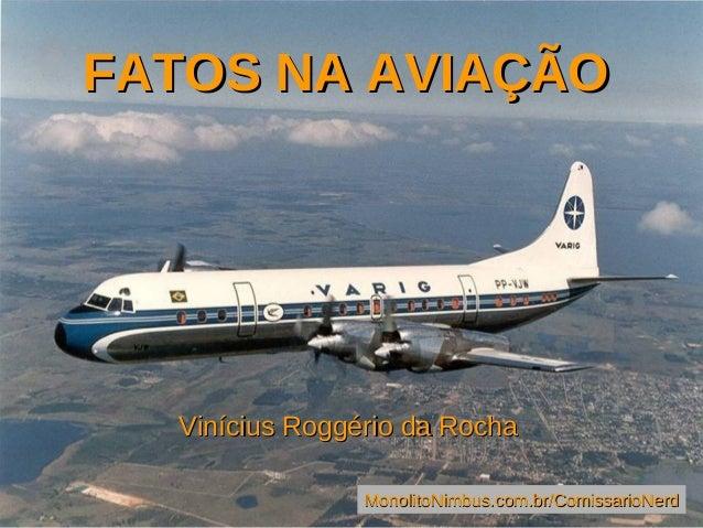 FATOS NA AVIAÇÃOFATOS NA AVIAÇÃO Vinícius Roggério da RochaVinícius Roggério da Rocha MonolitoNimbus.com.br/ComissarioNerd...