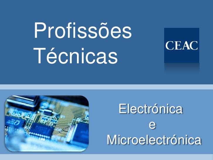 Profissões Técnicas          Electrónica               e        Microelectrónica