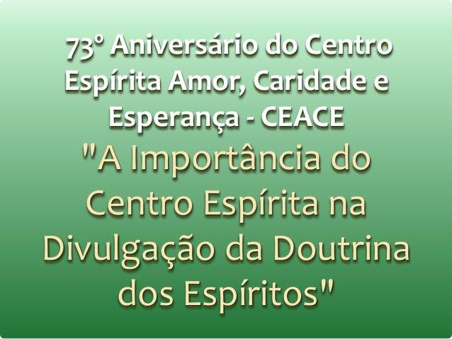 """73º Aniversário do Centro Espírita Amor, Caridade e Esperança - CEACE """"A Importância do Centro Espírita na Divulgação da D..."""