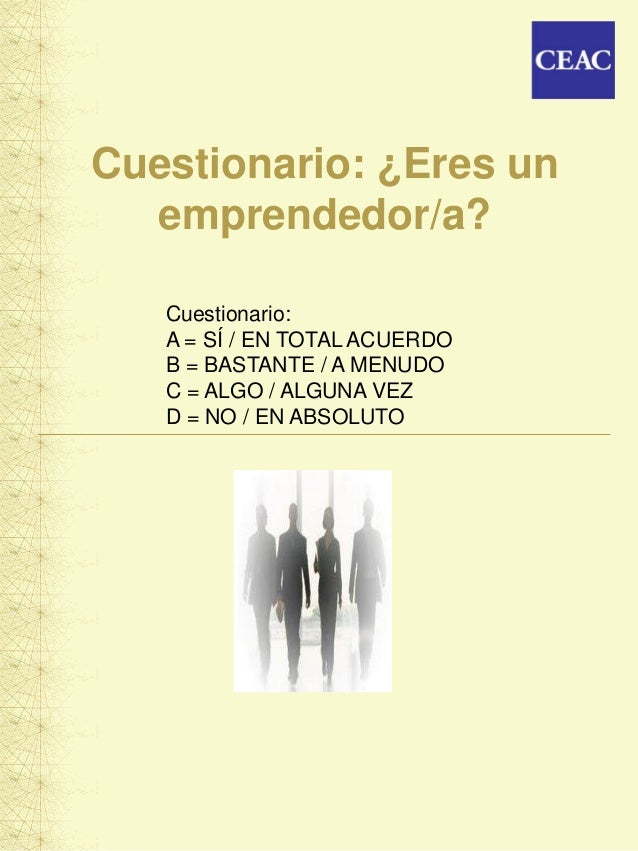 Cuestionario: ¿Eres unemprendedor/a?Cuestionario:A = SÍ / EN TOTAL ACUERDOB = BASTANTE / A MENUDOC = ALGO / ALGUNA VEZD = ...