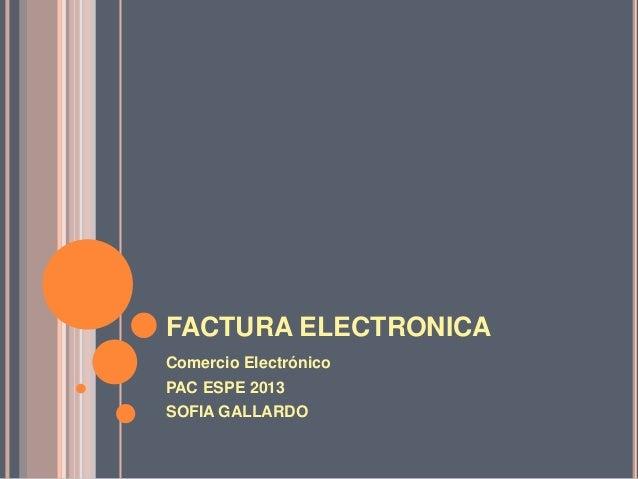 FACTURA ELECTRONICA Comercio Electrónico PAC ESPE 2013 SOFIA GALLARDO