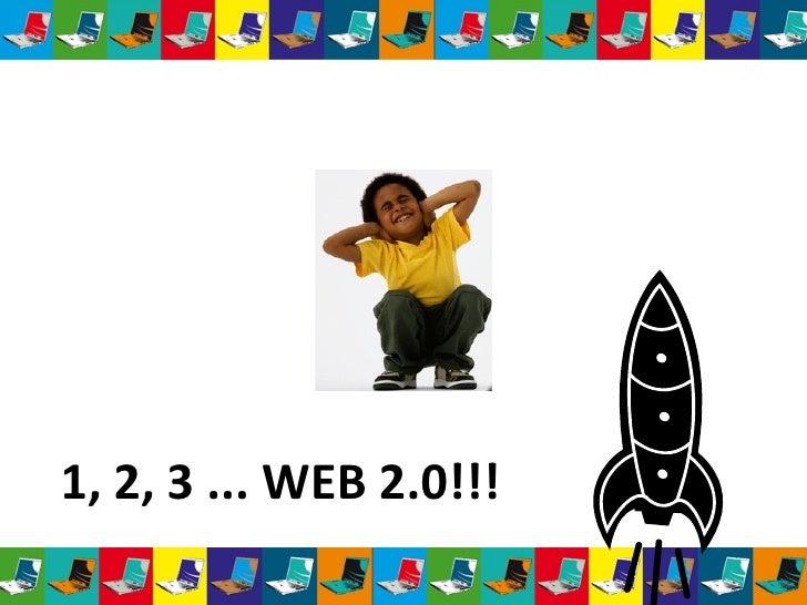 1, 2, 3 ... WEB 2.0!!!