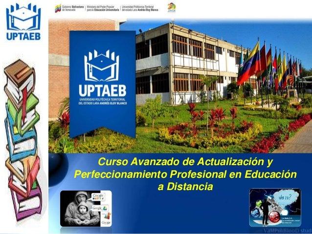 Curso Avanzado de Actualización y  Perfeccionamiento Profesional en Educación  a Distancia