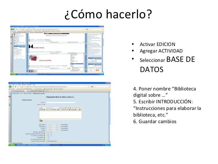¿Cómo hacerlo? <ul><li>Activar EDICION </li></ul><ul><li>Agregar ACTIVIDAD </li></ul><ul><li>Seleccionar  BASE DE DATOS </...