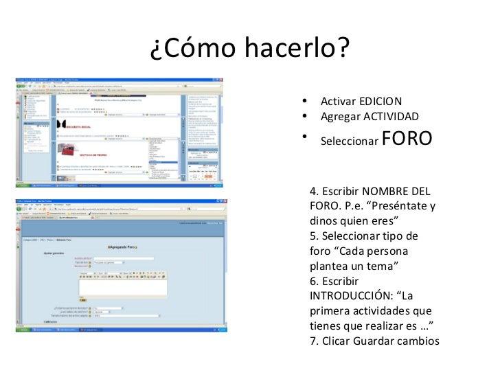 ¿Cómo hacerlo? <ul><li>Activar EDICION </li></ul><ul><li>Agregar ACTIVIDAD </li></ul><ul><li>Seleccionar  FORO </li></ul>4...