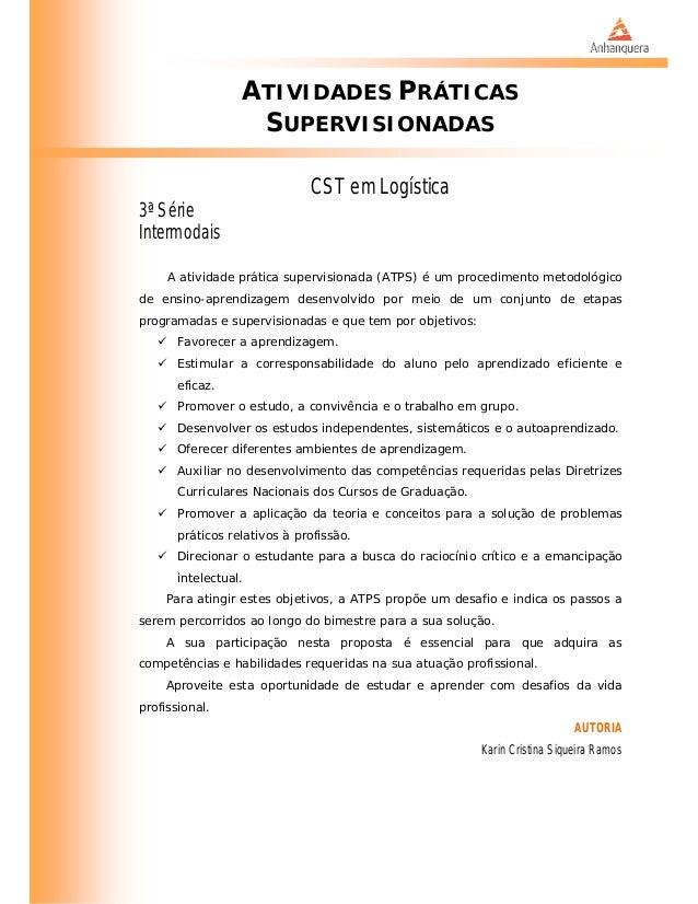 ATIVIDADES PRÁTICASSUPERVISIONADASCST em Logística3ª SérieIntermodaisA atividade prática supervisionada (ATPS) é um proced...