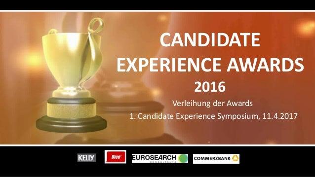 CANDIDATE EXPERIENCE AWARDS 2016 Verleihung der Awards 1. Candidate Experience Symposium, 11.4.2017