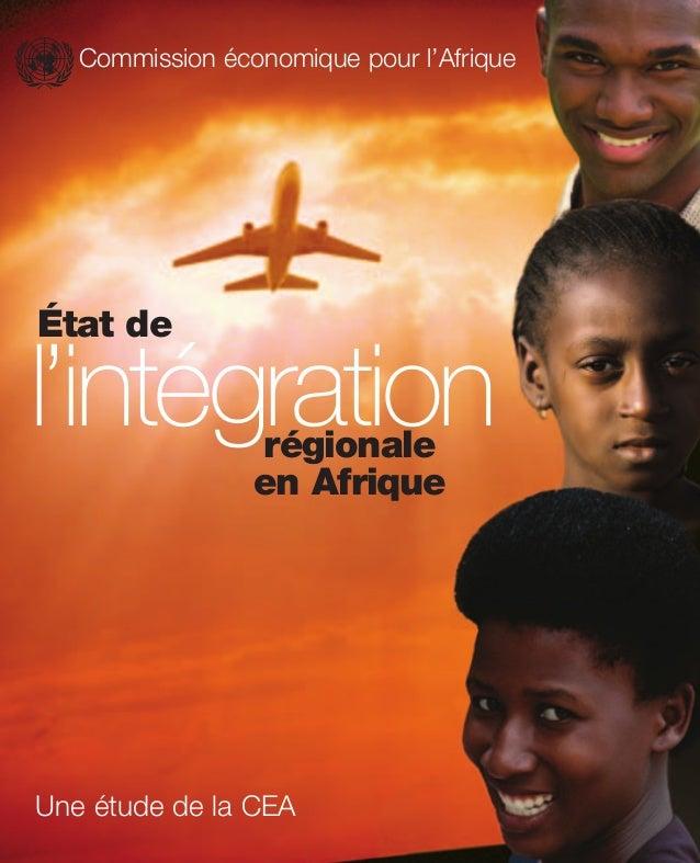 Commission économique pour l'Afrique L'Afrique est un continent fait d'économies de taille modeste. Une intégration région...
