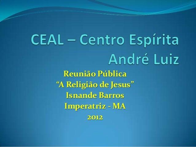 """Reunião Pública""""A Religião de Jesus""""   Isnande Barros  Imperatriz - MA        2012"""