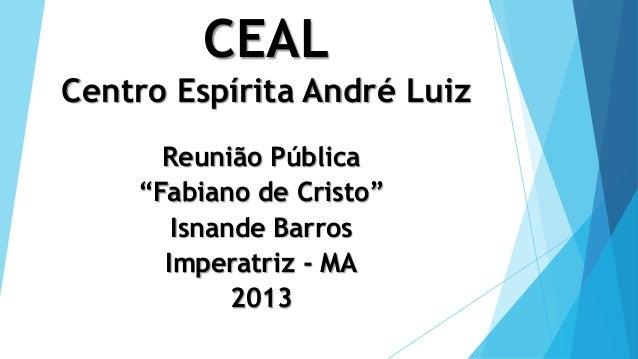 "CEAL Centro Espírita André Luiz Reunião Pública ""Fabiano de Cristo"" Isnande Barros Imperatriz - MA 2013"