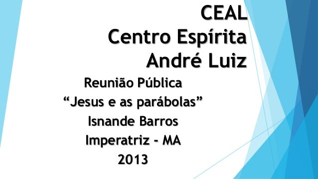 """CEAL Centro Espírita André Luiz Reunião Pública """"Jesus e as parábolas"""" Isnande Barros Imperatriz - MA 2013"""