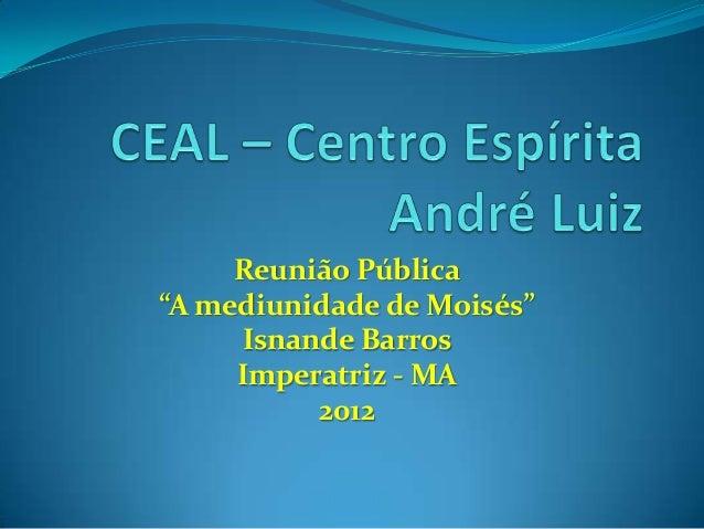 """Reunião Pública """"A mediunidade de Moisés"""" Isnande Barros Imperatriz - MA 2012"""
