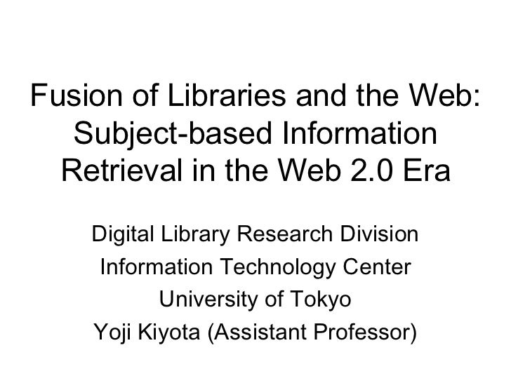 Fusion of Libraries and the Web:    Subject-based Information   Retrieval in the Web 2.0 Era     Digital Library Research ...
