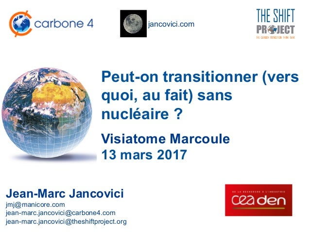 jancovici.com Peut-on transitionner (vers quoi, au fait) sans nucléaire ? Jean-Marc Jancovici jmj@manicore.com jean-marc.j...