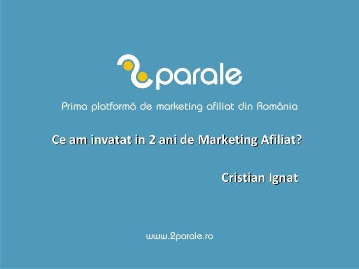 Ce am invatat in 2 ani de Marketing Afiliat? Cristian Ignat