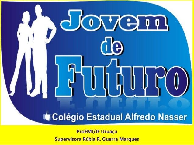 ProEMI/JF UruaçuSupervisora Rúbia R. Guerra Marques