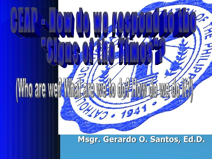 """CEAP - How do we respond to the """"Signs of the Times""""? (Who are we? What are we to do? How do we do it?) Msgr. Ge..."""
