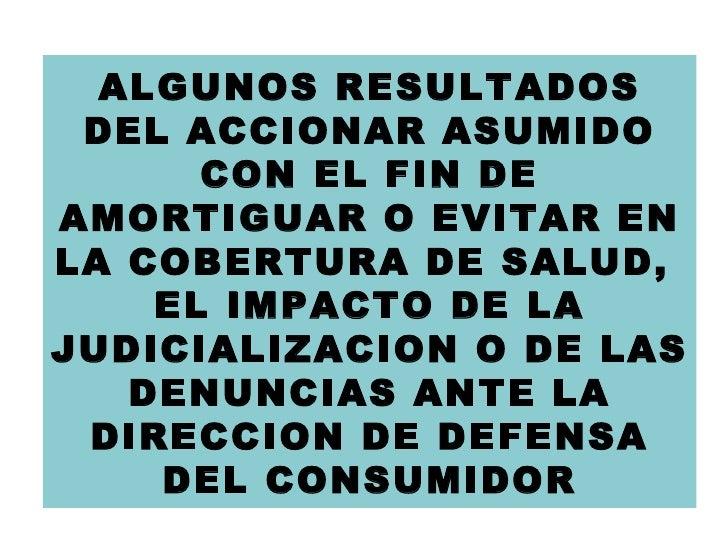 ALGUNOS RESULTADOS DEL ACCIONAR ASUMIDO CON EL FIN DE AMORTIGUAR O EVITAR EN LA COBERTURA DE SALUD,  EL IMPACTO DE LA JUDI...