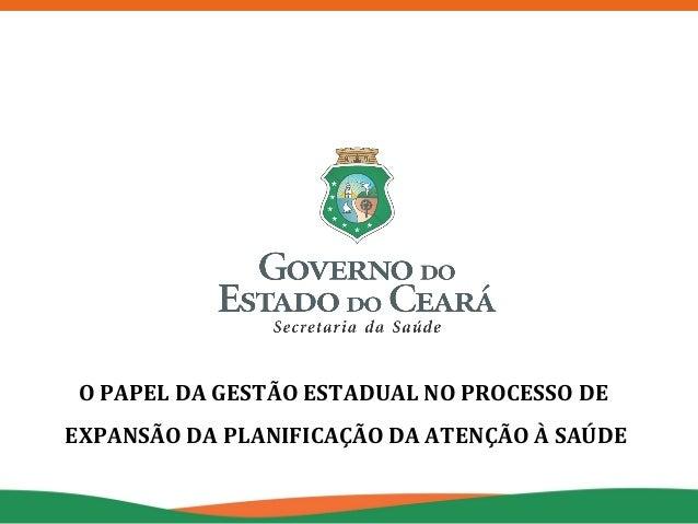 O PAPEL DA GESTÃO ESTADUAL NO PROCESSO DE EXPANSÃO DA PLANIFICAÇÃO DA ATENÇÃO À SAÚDE