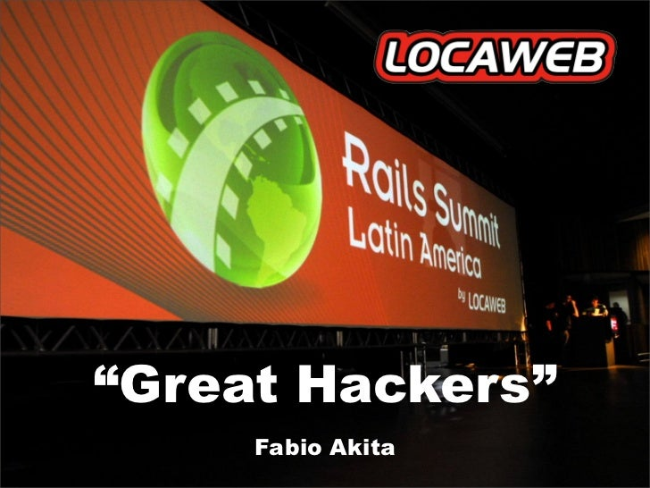 """Great Hackers""      Fabio Akita"