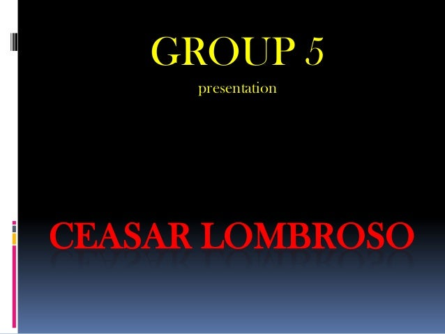 CEASAR LOMBROSO GROUP 5 presentation