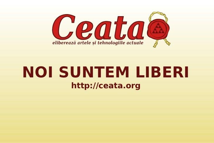 NOI SUNTEM LIBERI    http://ceata.org