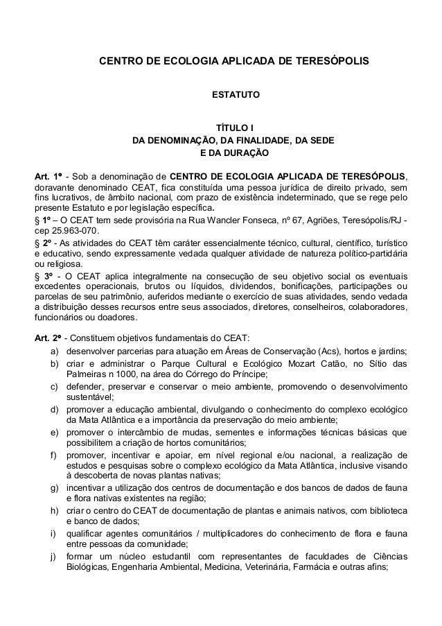 CENTRO DE ECOLOGIA APLICADA DE TERESÓPOLIS ESTATUTO TÍTULO I DA DENOMINAÇÃO, DA FINALIDADE, DA SEDE E DA DURAÇÃO Art. 1° -...