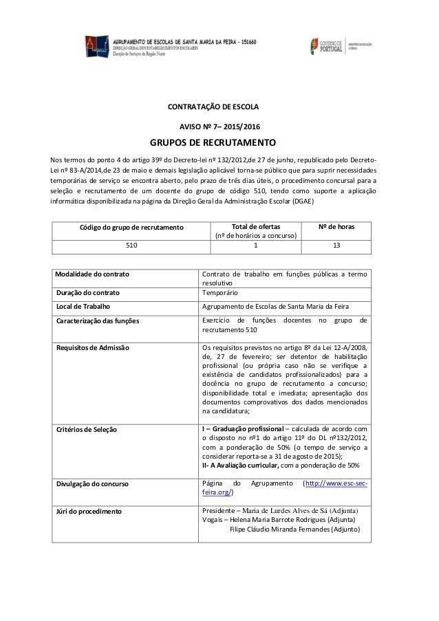 CONTRATAÇÃO DE ESCOLA AVISO Nº 7– 2015/2016 GRUPOS DE RECRUTAMENTO Nos termos do ponto 4 do artigo 39º do Decreto-lei nº 1...