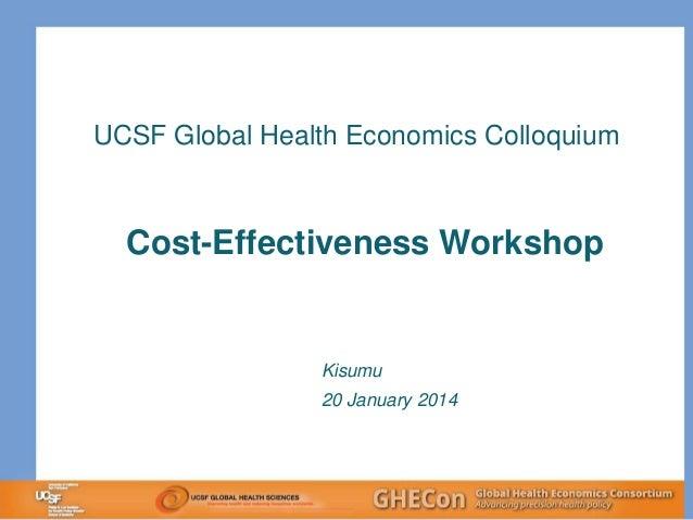 UCSF Global Health Economics Colloquium  Cost-Effectiveness Workshop  Kisumu 20 January 2014