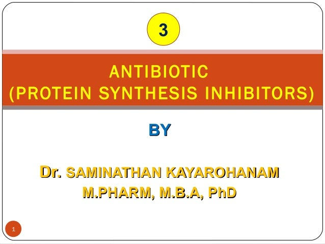 BYBY Dr.Dr. SAMINATHAN KAYAROHANAMSAMINATHAN KAYAROHANAM M.PHARM, M.B.A, PhDM.PHARM, M.B.A, PhD ANTIBIOTIC (PROTEIN SYNTHE...