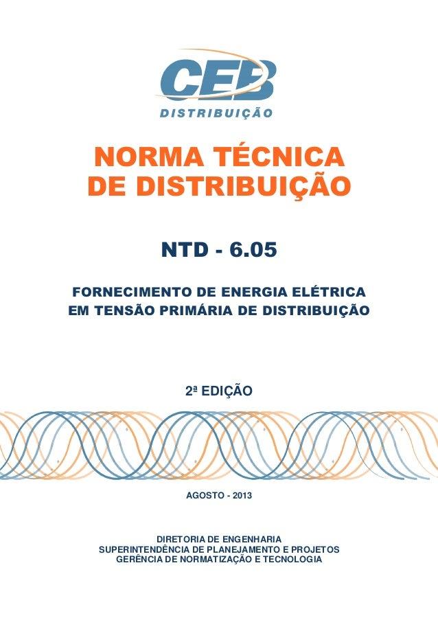 NORMA TÉCNICA DE DISTRIBUIÇÃO NTD - 6.05 FORNECIMENTO DE ENERGIA ELÉTRICA EM TENSÃO PRIMÁRIA DE DISTRIBUIÇÃO 2ª EDIÇÃO AGO...