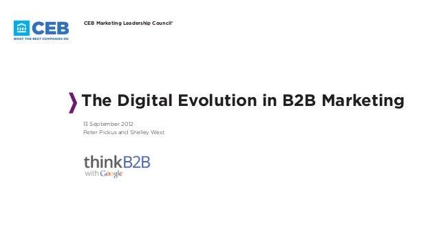 The Digital Evolution inB2B Marketing 13 September 2012 Peter Pickus and Shelley West CEB Marketing Leadership Council®