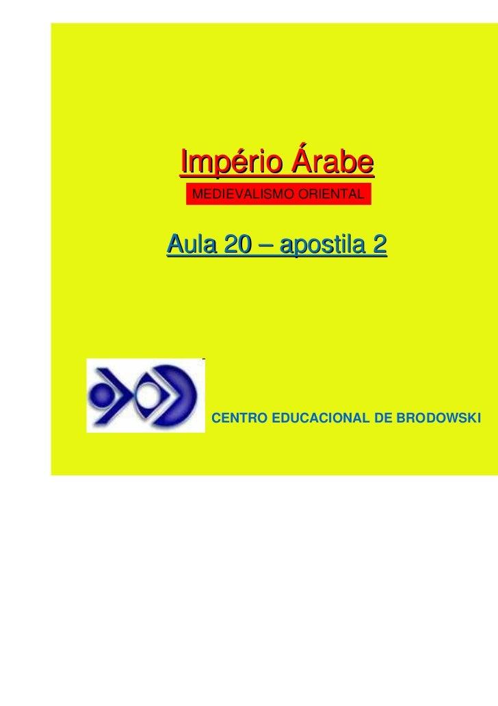 Império Árabe  MEDIEVALISMO ORIENTALAula 20 – apostila 2    CENTRO EDUCACIONAL DE BRODOWSKI