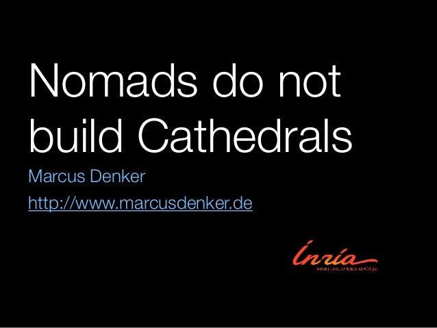 Nomads do not  build Cathedrals  Marcus Denker  http://www.marcusdenker.de