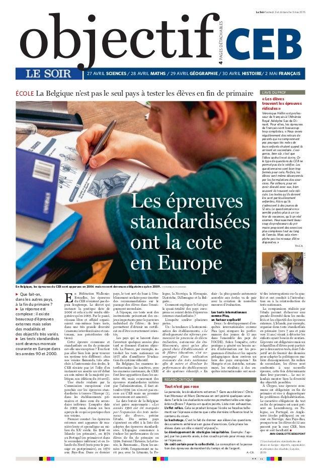 * * 11 Le Soir Samedi 2 et dimanche 3 mai 2015 E n Fédération Wallonie- Bruxelles, les épreuves du CEB n'existent pas de- ...