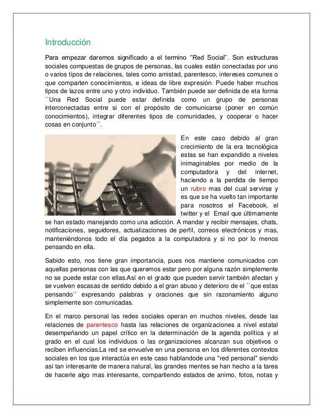 IntroducciónPara empezar daremos significado a el termino ''Red Social''. Son estructurassociales compuestas de grupos de ...