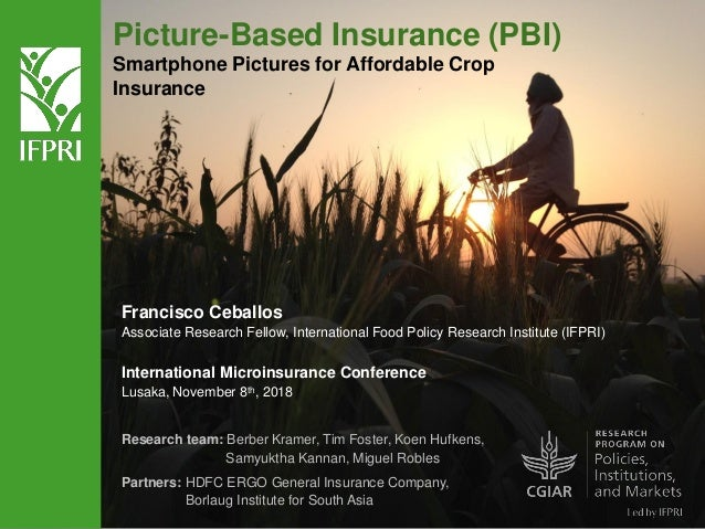 Picture-Based Insurance (PBI) Smartphone Pictures for Affordable Crop Insurance Francisco Ceballos Associate Research Fell...