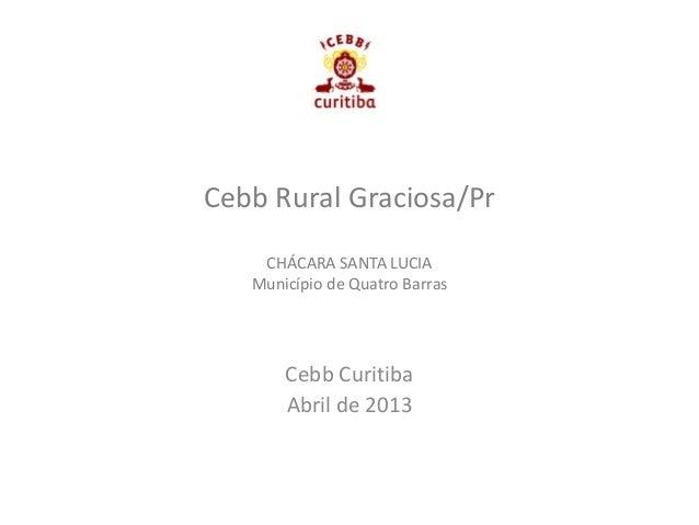 Cebb Rural Graciosa/PrCHÁCARA SANTA LUCIAMunicípio de Quatro BarrasCebb CuritibaAbril de 2013