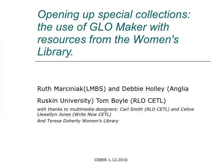 Opening up special collections: the use of GLO Maker with resources from the Women's Library.  Ruth Marciniak(LMBS) and De...